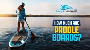 How Much Are Paddle Boards